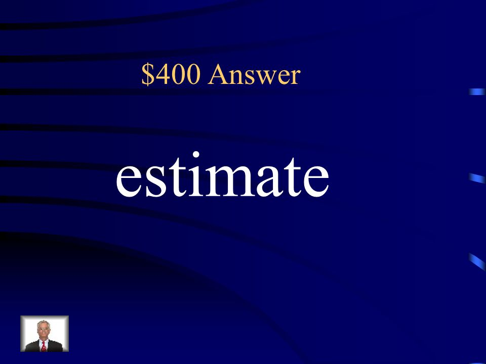 $400 Estimate how many books they have? The key term in this sentence would be: (A) Estimate (B) Book (C) Have (D) how many