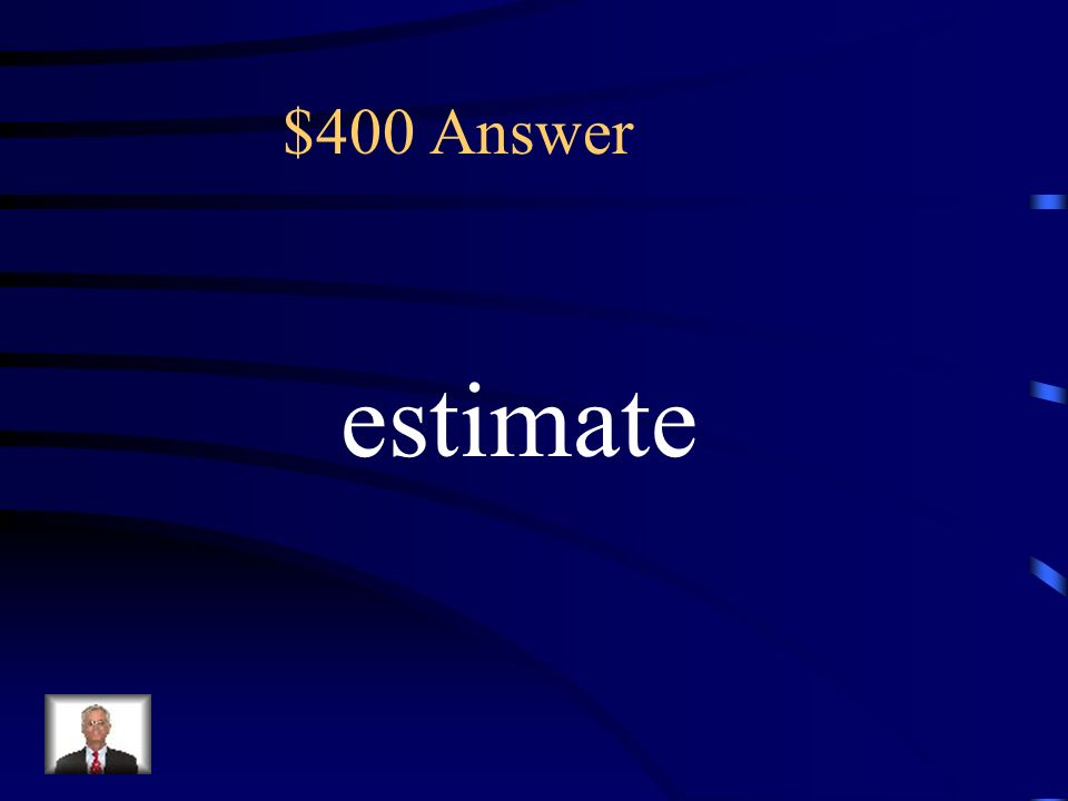 $400 1.Which number is closest to 380? Closest to means to: (A) estimate (B) subtract (C) add (D) multiply