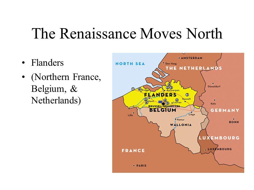 The Renaissance Moves North Flanders (Northern France, Belgium, & Netherlands)