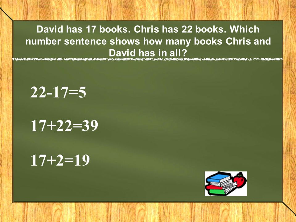David has 17 books.Chris has 22 books.