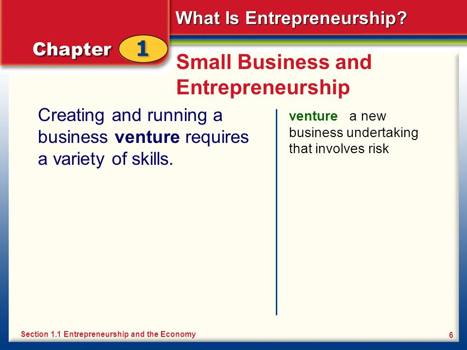 What Is Entrepreneurship? 6 Small Business and Entrepreneurship Creating and running a business venture requires a variety of skills. venture a new bu