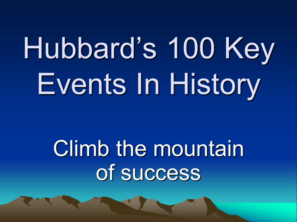Hubbards 100 Key Events In History Climb the mountain of success
