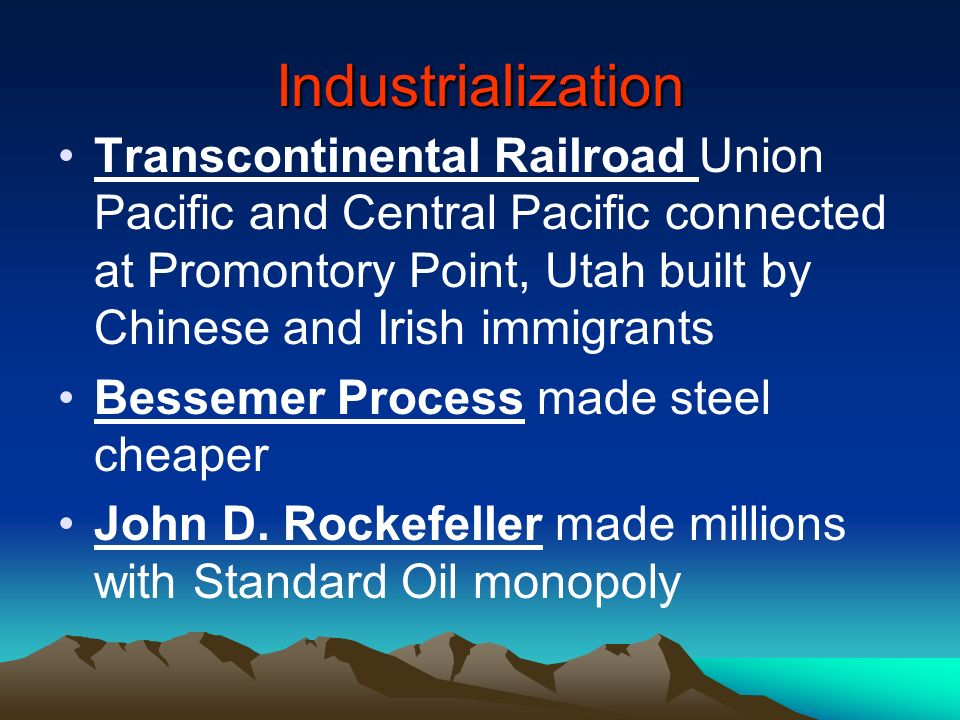 Industrialization Transcontinental Railroad Union Pacific and Central Pacific connected at Promontory Point, Utah built by Chinese and Irish immigrant