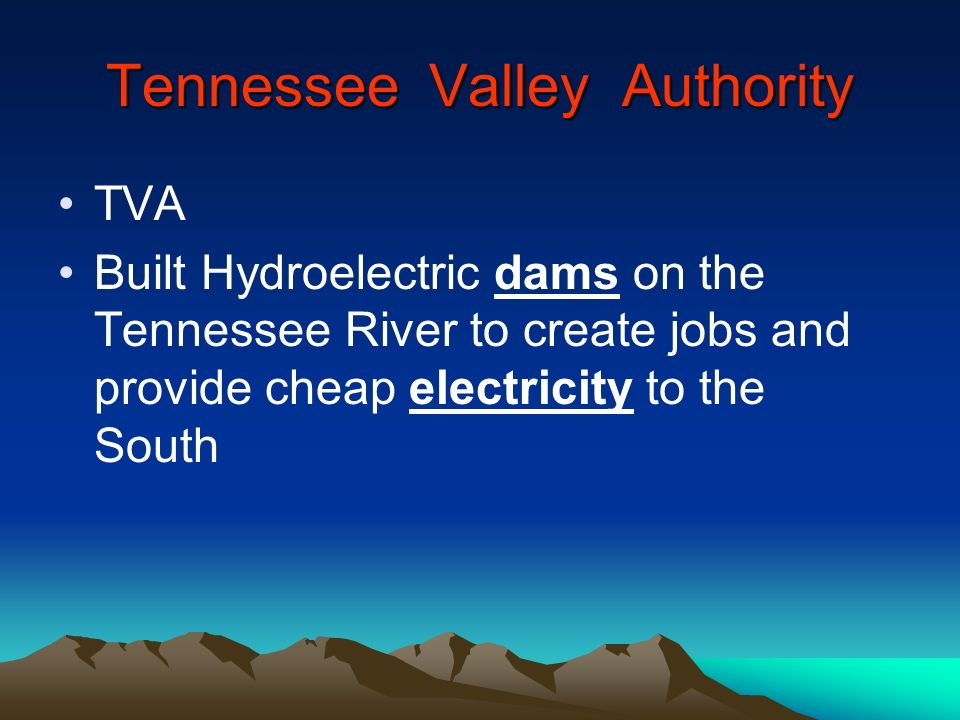 Tennessee Valley Authority TVA Built Hydroelectric dams on the Tennessee River to create jobs and provide cheap electricity to the South