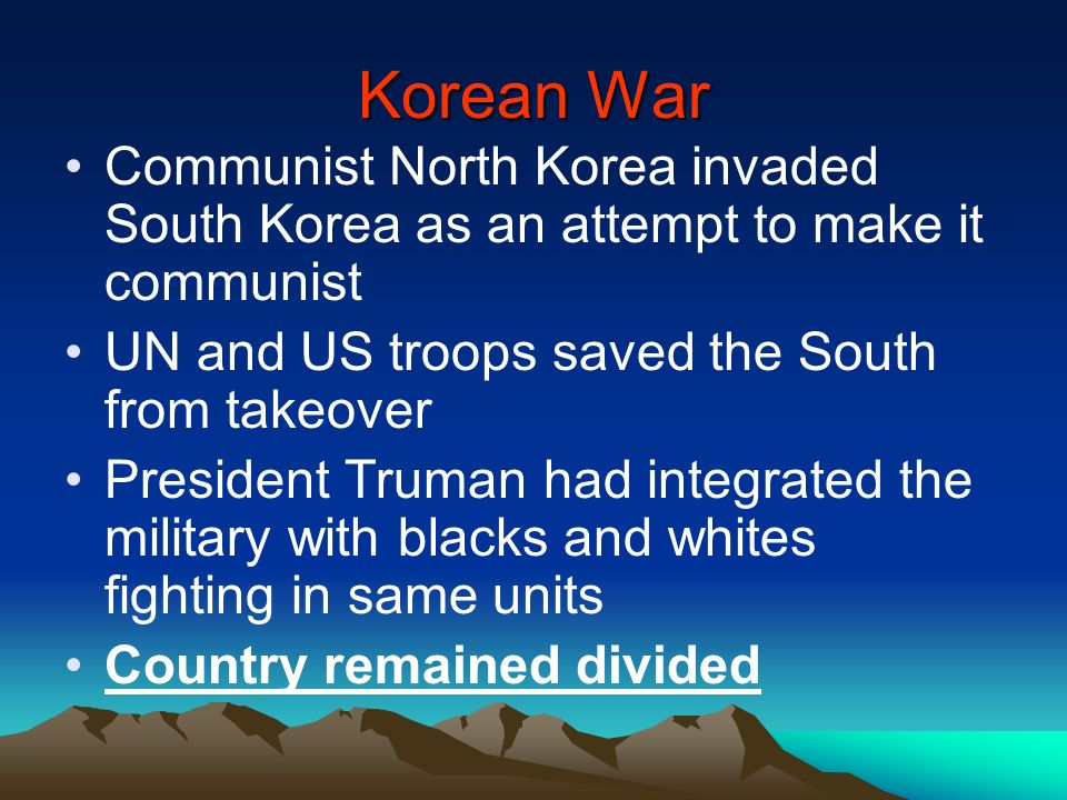 Korean War Communist North Korea invaded South Korea as an attempt to make it communist UN and US troops saved the South from takeover President Truma