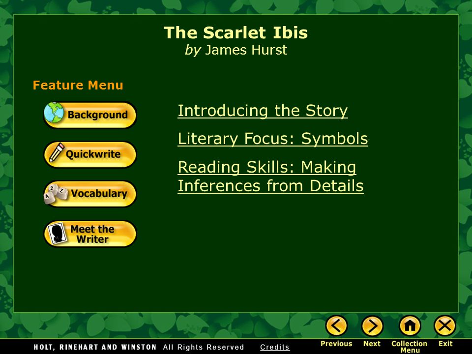 Introducing the Story Literary Focus: Symbols Reading Skills: Making Inferences from Details The Scarlet Ibis by James Hurst Feature Menu