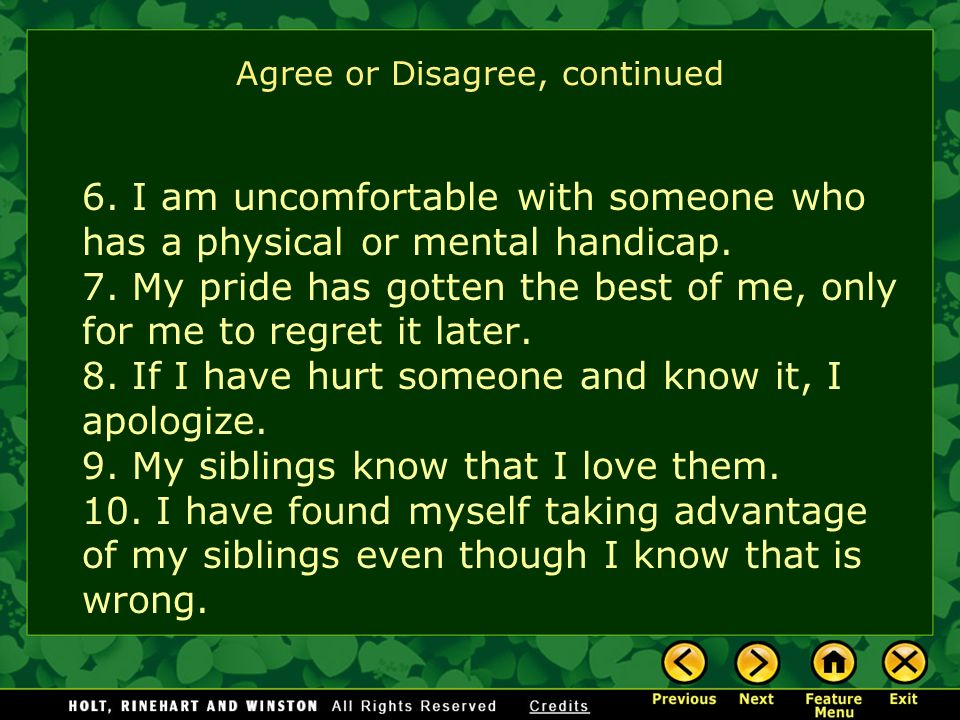 Agree or Disagree? 1. I am thankful for my siblings. 2. I am sometimes jealous of my siblings. 3. I am often embarrassed by my siblings. 4. I have pus