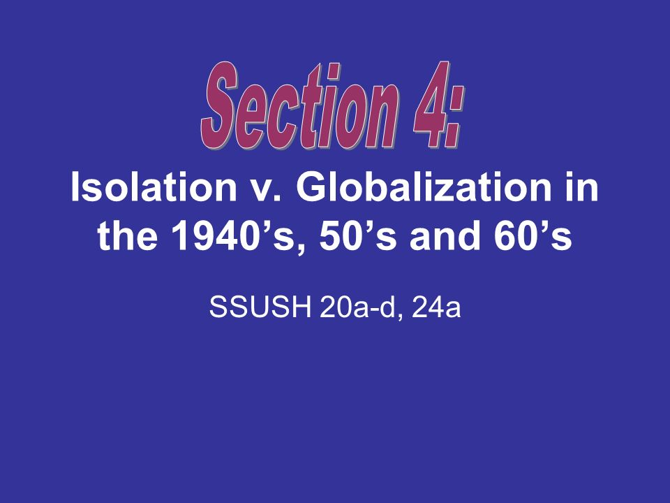 Isolation v. Globalization in the 1940s, 50s and 60s SSUSH 20a-d, 24a