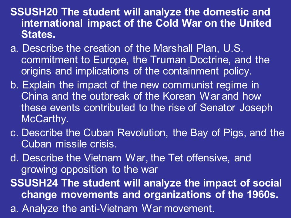 SSUSH20 The student will analyze the domestic and international impact of the Cold War on the United States. a. Describe the creation of the Marshall