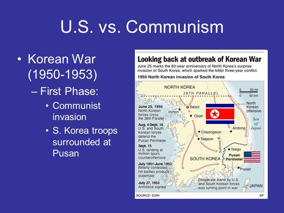 U.S. vs. Communism Korean War (1950-1953) –First Phase: Communist invasion S. Korea troops surrounded at Pusan
