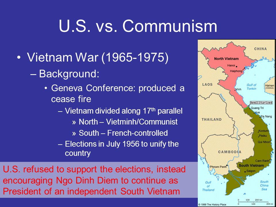 U.S. vs. Communism Vietnam War (1965-1975) –Background: Geneva Conference: produced a cease fire –Vietnam divided along 17 th parallel »North – Vietmi