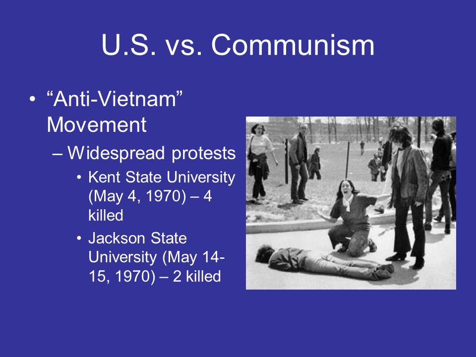 U.S. vs. Communism Anti-Vietnam Movement –Widespread protests Kent State University (May 4, 1970) – 4 killed Jackson State University (May 14- 15, 197