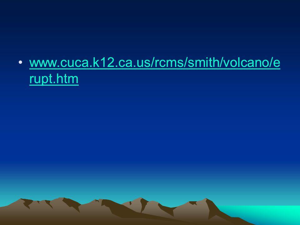 www.cuca.k12.ca.us/rcms/smith/volcano/e rupt.htmwww.cuca.k12.ca.us/rcms/smith/volcano/e rupt.htm