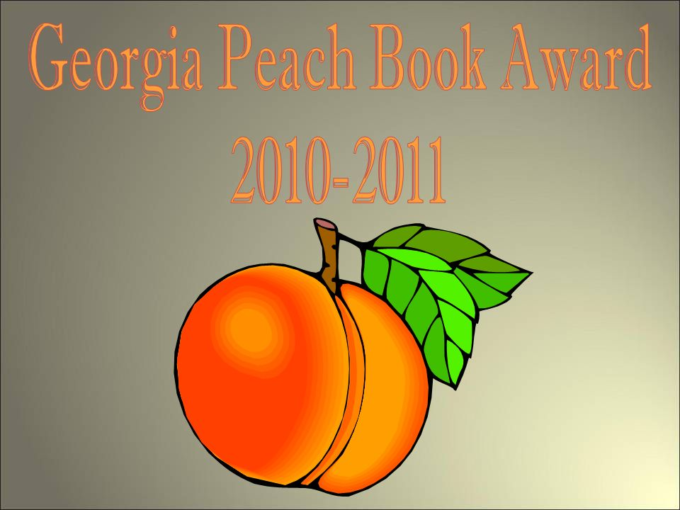 GA Peach Book Award Nominee 2010-2011 Georgia Peach Award Mission Promote reading and literacy skills Bring an awareness of reading to teens Promote quality literature for young adults Promote an awareness of contemporary literature Encourage teens to read for fun Supporting Organizations: GLA, GLMA, GAE, Georgia Public Library Service, Instructional Technology and Media, Georgia Department of Education