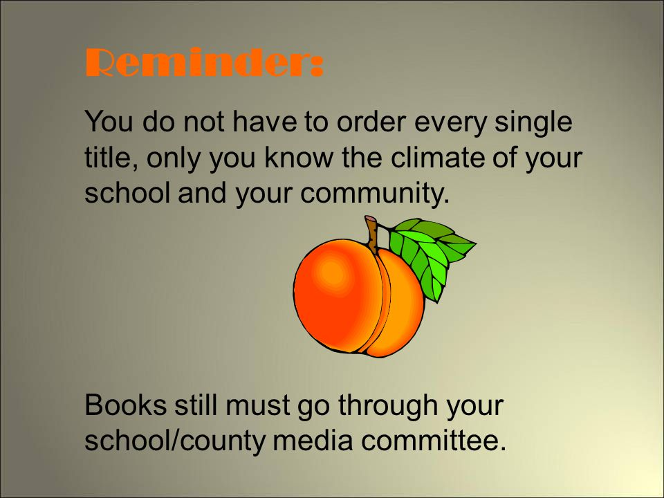 Reminder: You do not have to order every single title, only you know the climate of your school and your community.