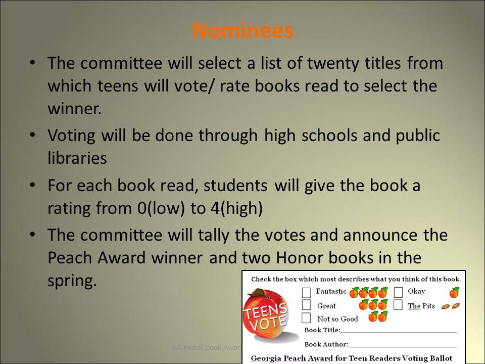 GA Peach Book Award Nominee Nominees The committee will select a list of twenty titles from which teens will vote/ rate books read to select the winner.