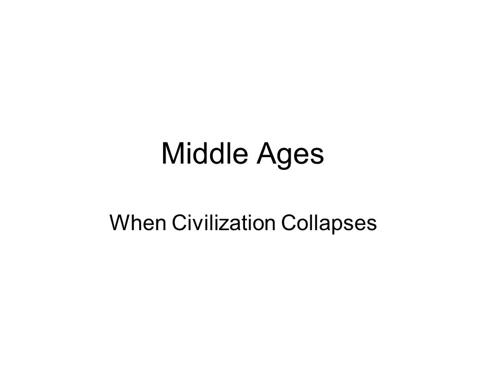 Middle Ages When Civilization Collapses