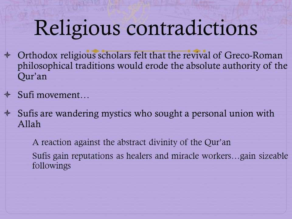 Religious contradictions Orthodox religious scholars felt that the revival of Greco-Roman philosophical traditions would erode the absolute authority