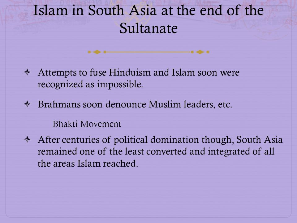 Islam in South Asia at the end of the Sultanate Attempts to fuse Hinduism and Islam soon were recognized as impossible. Brahmans soon denounce Muslim