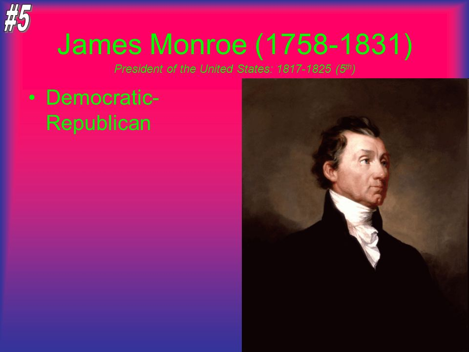 James Monroe (1758-1831) Democratic- Republican President of the United States: 1817-1825 (5 th )