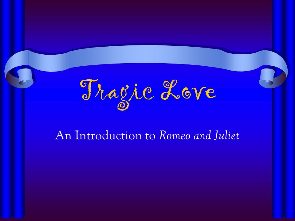 Tragic Love An Introduction to Romeo and Juliet