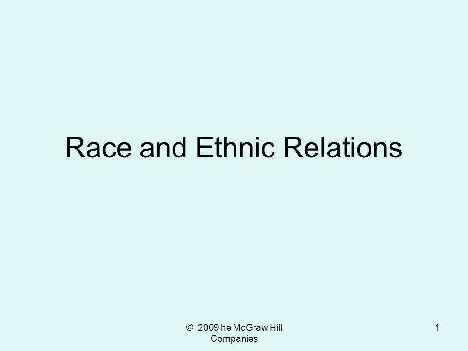 © 2009 he McGraw Hill Companies 1 Race and Ethnic Relations