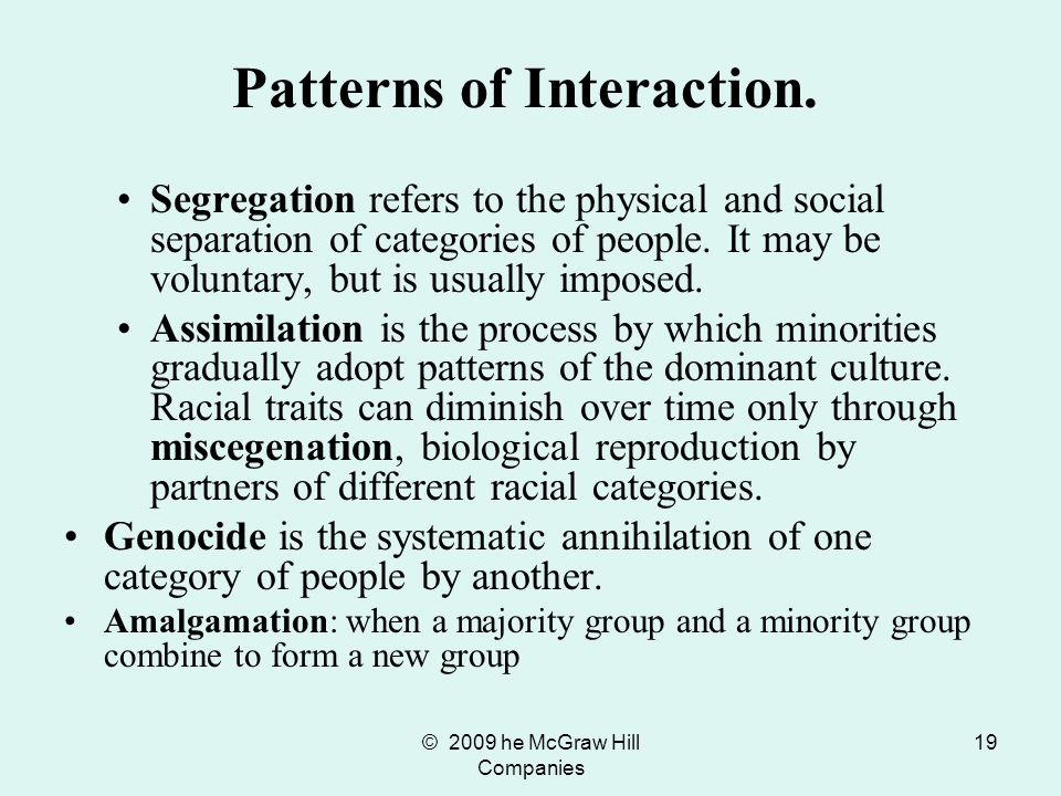© 2009 he McGraw Hill Companies 19 Segregation refers to the physical and social separation of categories of people. It may be voluntary, but is usual
