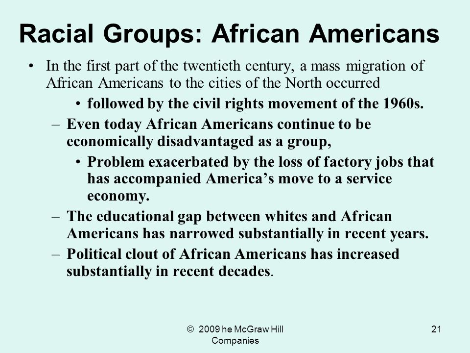 © 2009 he McGraw Hill Companies 21 In the first part of the twentieth century, a mass migration of African Americans to the cities of the North occurr