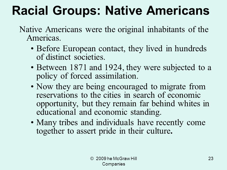 © 2009 he McGraw Hill Companies 23 Native Americans were the original inhabitants of the Americas. Before European contact, they lived in hundreds of
