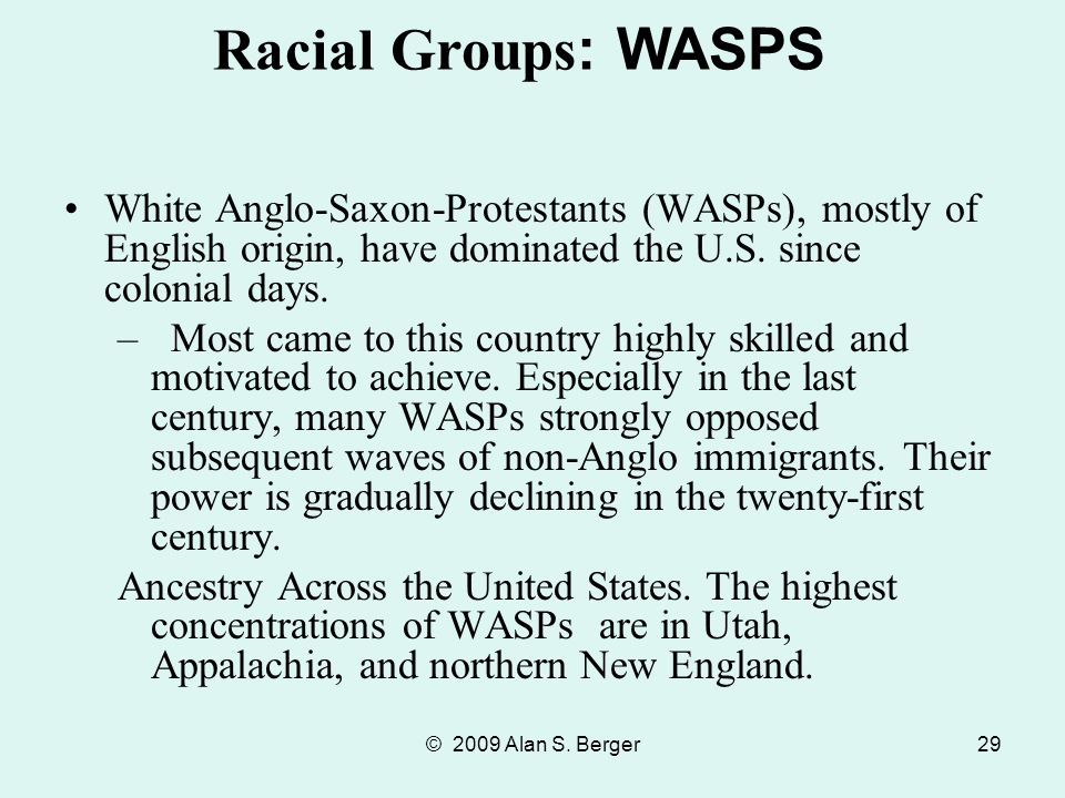 © 2009 Alan S. Berger29 White Anglo-Saxon-Protestants (WASPs), mostly of English origin, have dominated the U.S. since colonial days. –Most came to th