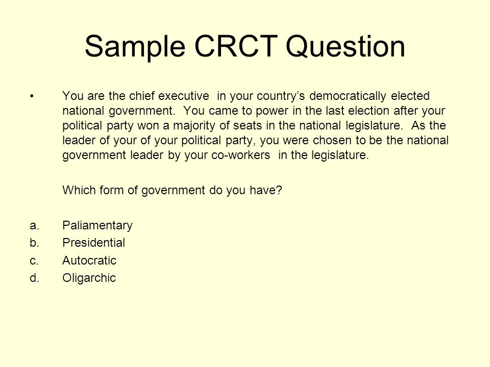 Sample CRCT Question You are the chief executive in your countrys democratically elected national government.