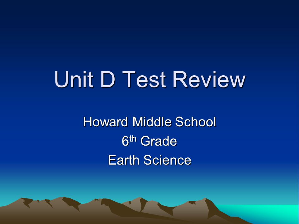 Unit D Test Review Howard Middle School 6 th Grade Earth Science