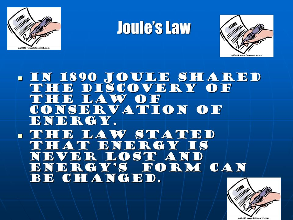 Joules Law In 1890 Joule shared the discovery of the law of conservation of energy. In 1890 Joule shared the discovery of the law of conservation of e