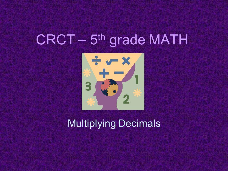 CRCT – 5 th grade MATH Multiplying Decimals