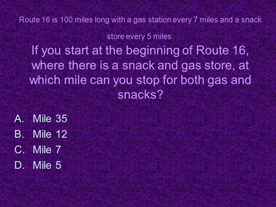 Route 16 is 100 miles long with a gas station every 7 miles and a snack store every 5 miles.