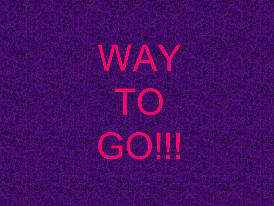 WAY TO GO!!!