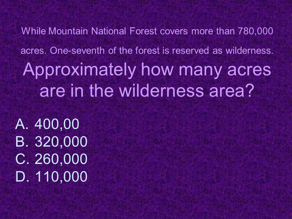 While Mountain National Forest covers more than 780,000 acres.
