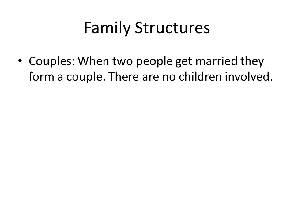 Family Structures Couples: When two people get married they form a couple. There are no children involved.