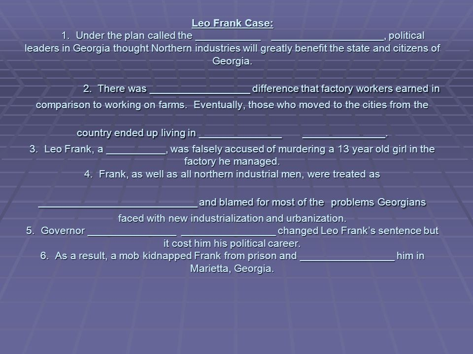 Leo Frank Case: 1. Under the plan called the ___________ ___________________, political leaders in Georgia thought Northern industries will greatly be