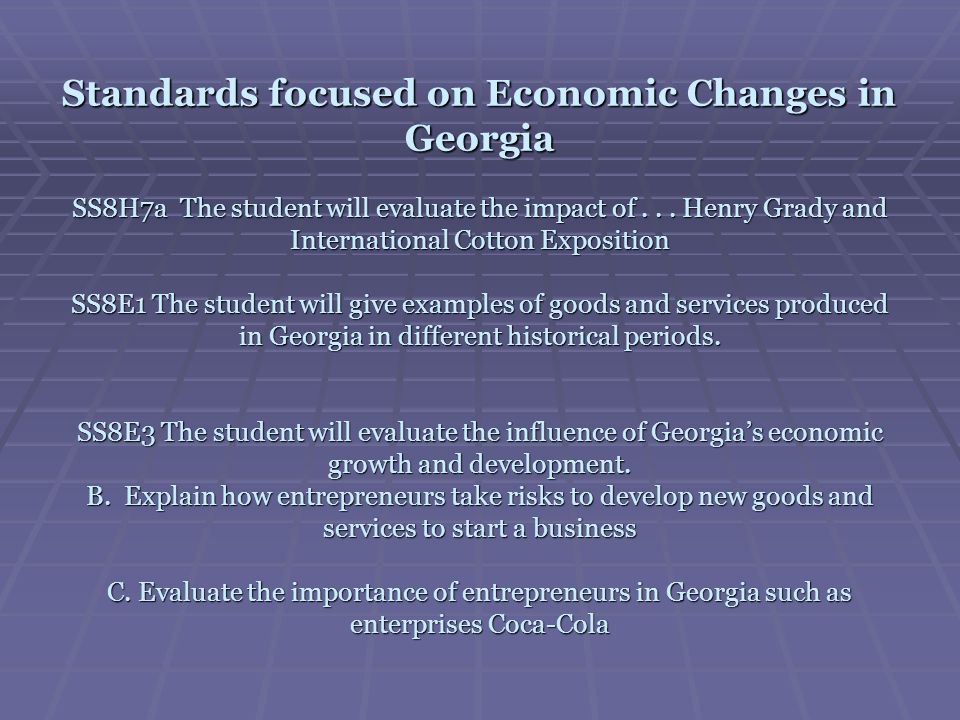 Standards focused on Economic Changes in Georgia SS8H7a The student will evaluate the impact of... Henry Grady and International Cotton Exposition SS8