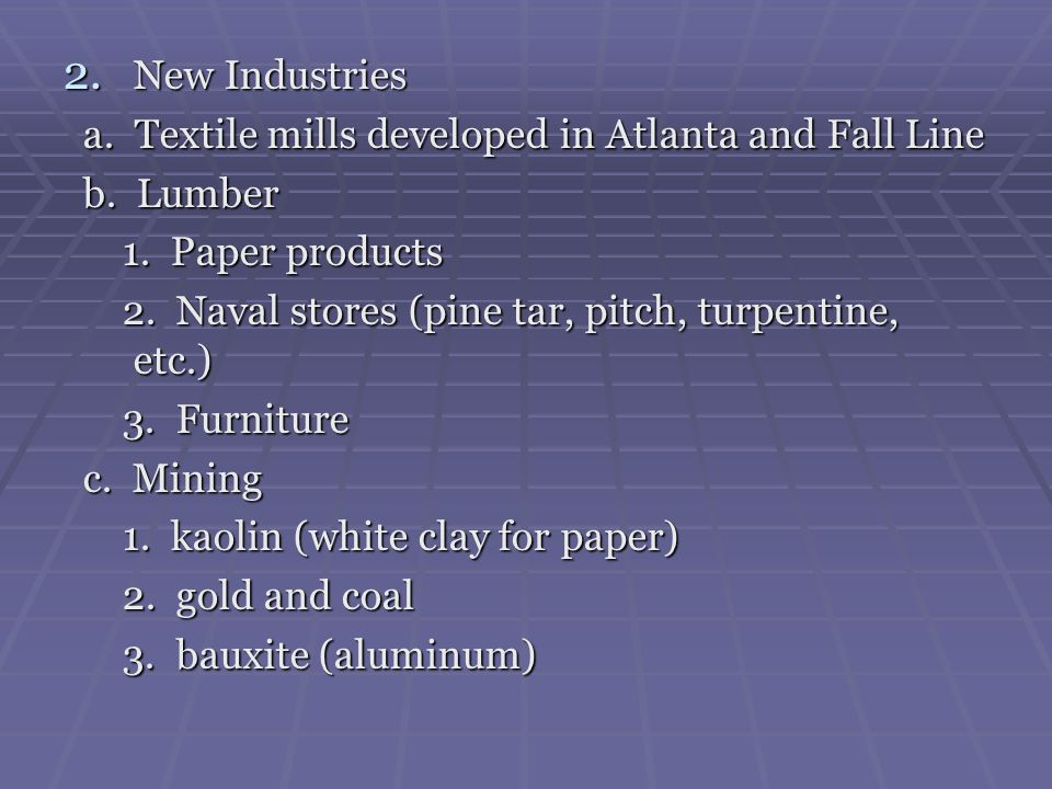 2. New Industries a. Textile mills developed in Atlanta and Fall Line a. Textile mills developed in Atlanta and Fall Line b. Lumber b. Lumber 1. Paper