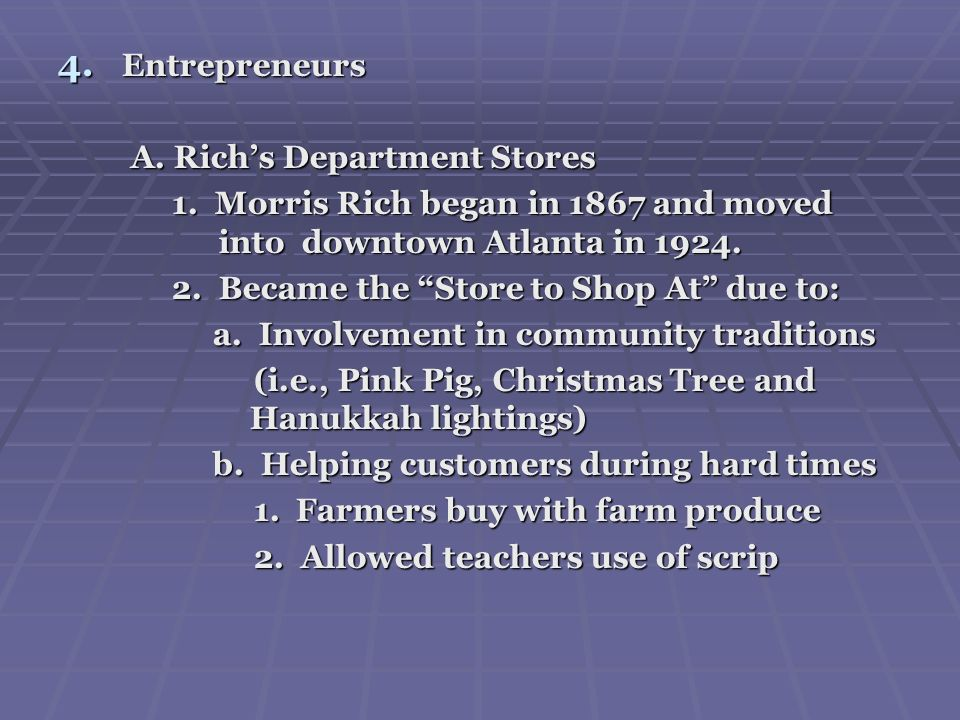 4. Entrepreneurs A. Richs Department Stores A. Richs Department Stores 1. Morris Rich began in 1867 and moved into downtown Atlanta in 1924. 1. Morris