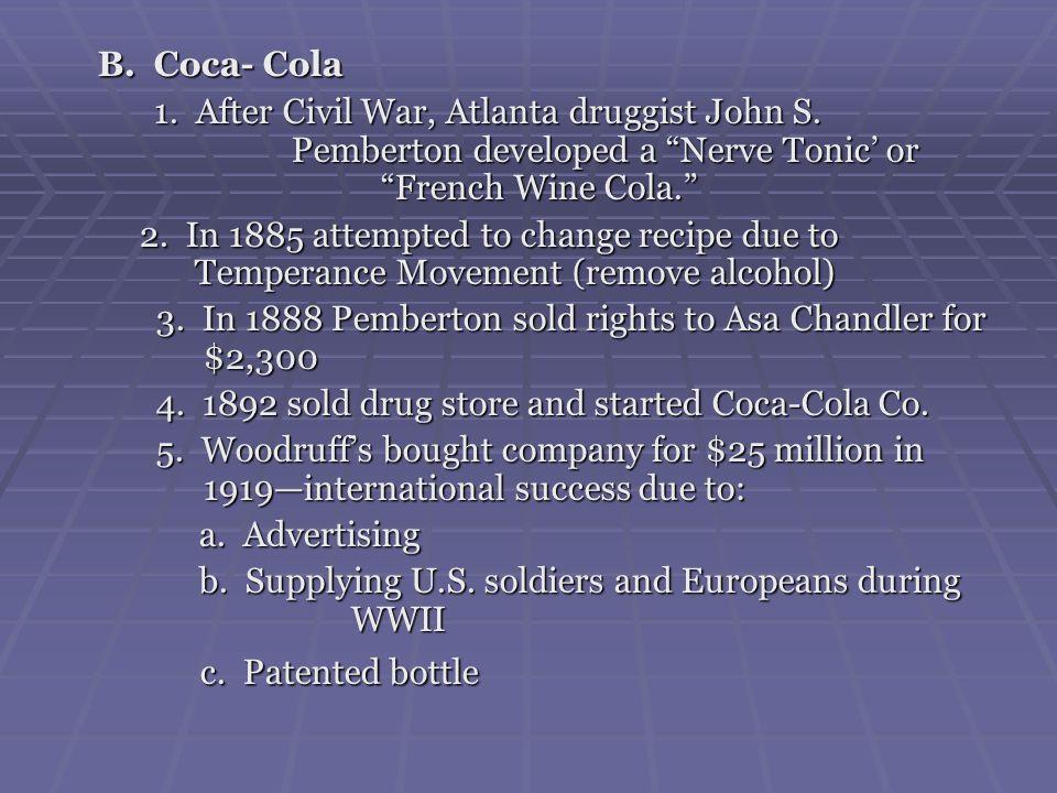 B. Coca- Cola B. Coca- Cola 1. After Civil War, Atlanta druggist John S. Pemberton developed a Nerve Tonic or French Wine Cola. 1. After Civil War, At
