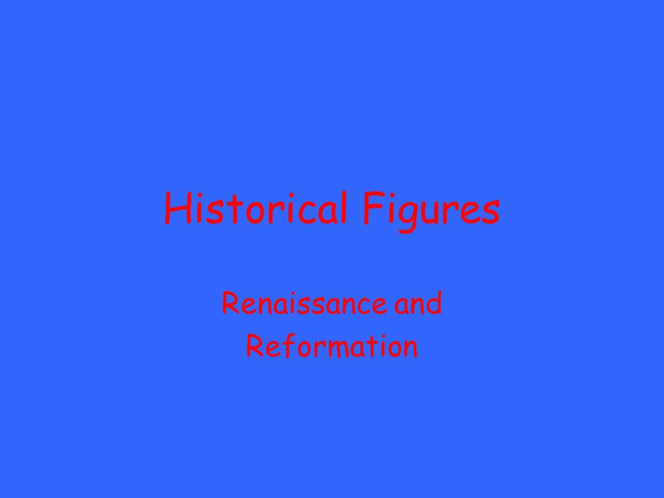 Historical Figures Renaissance and Reformation