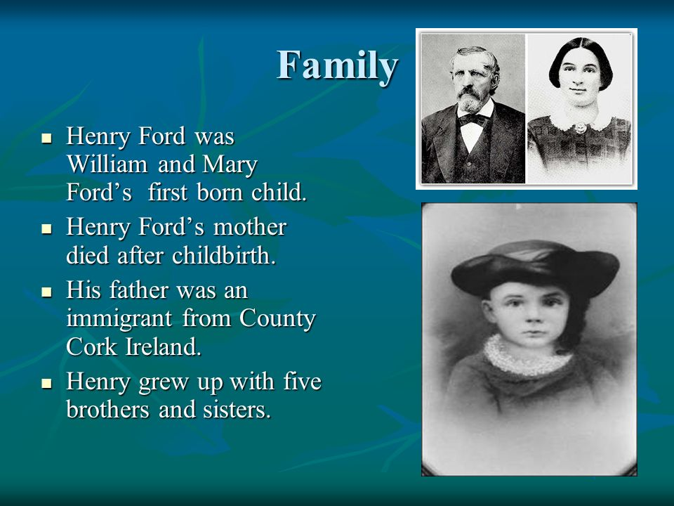 Family Henry Ford was William and Mary Fords first born child.