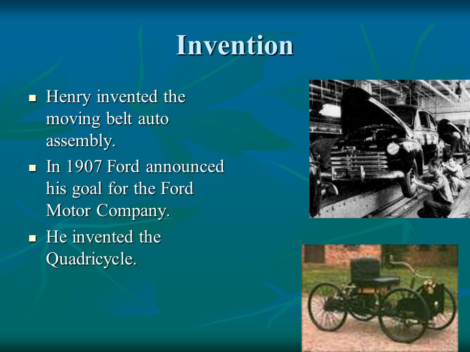 Invention Henry invented the moving belt auto assembly.