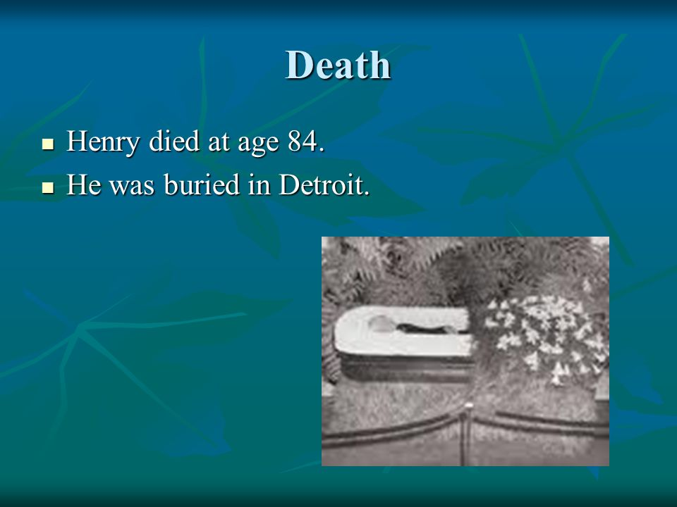 Death Henry died at age 84. He was buried in Detroit.