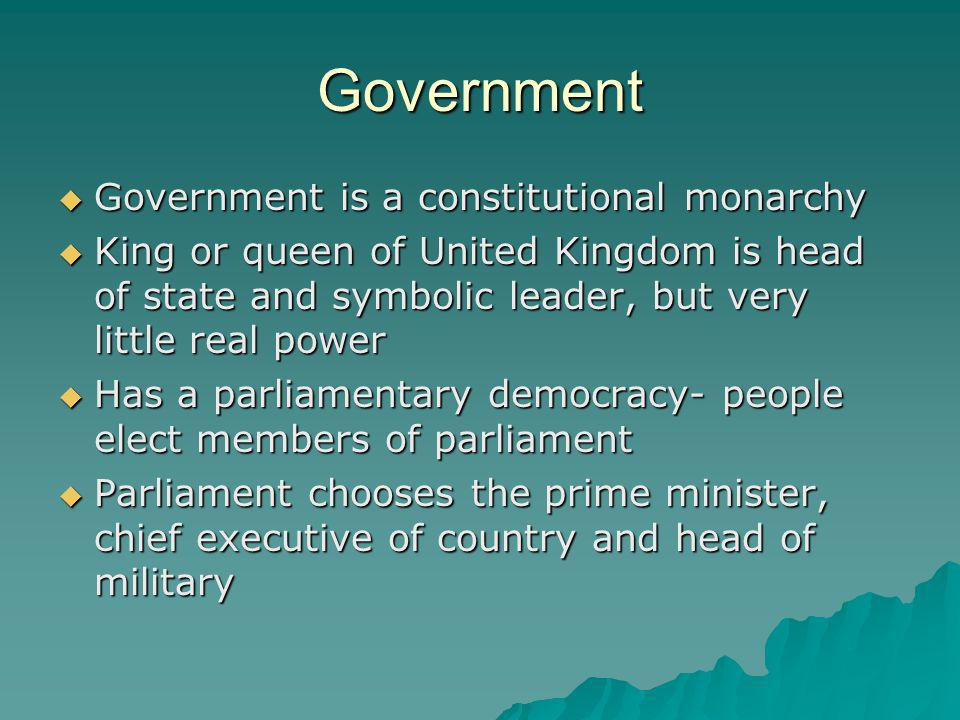 Government Government is a constitutional monarchy Government is a constitutional monarchy King or queen of United Kingdom is head of state and symbol