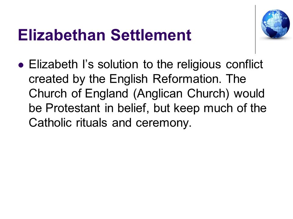 Elizabethan Settlement Elizabeth Is solution to the religious conflict created by the English Reformation. The Church of England (Anglican Church) wou