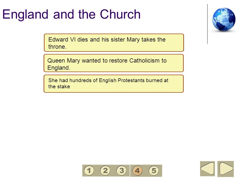 England and the Church Edward VI dies and his sister Mary takes the throne. Queen Mary wanted to restore Catholicism to England. She had hundreds of E